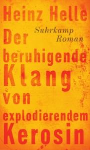 Heinz Helle - Der beruhigende Klang von explodierendem Kerosin